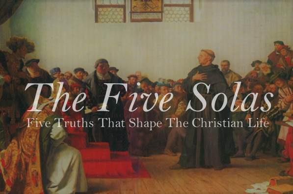 Five Solas: Truths that shape the Christian Life